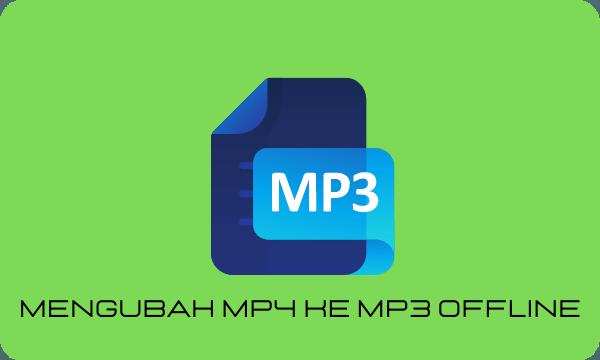 Mengubah Mp4 ke Mp3 Secara Offline