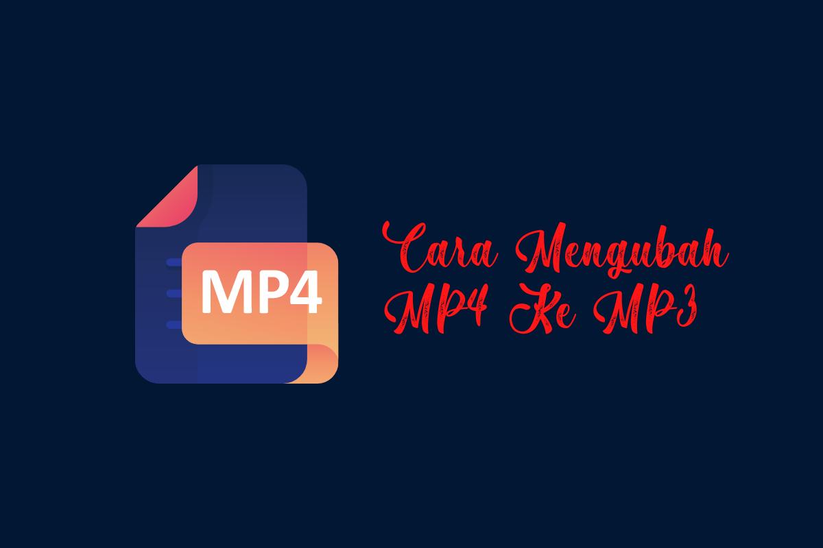 4 Cara Mengubah MP4 Ke MP3 Di Laptop [Mudah]