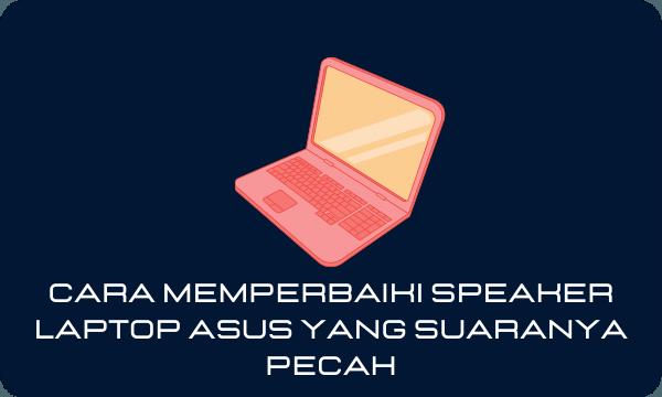 Cara Memperbaiki Speaker Laptop Asus