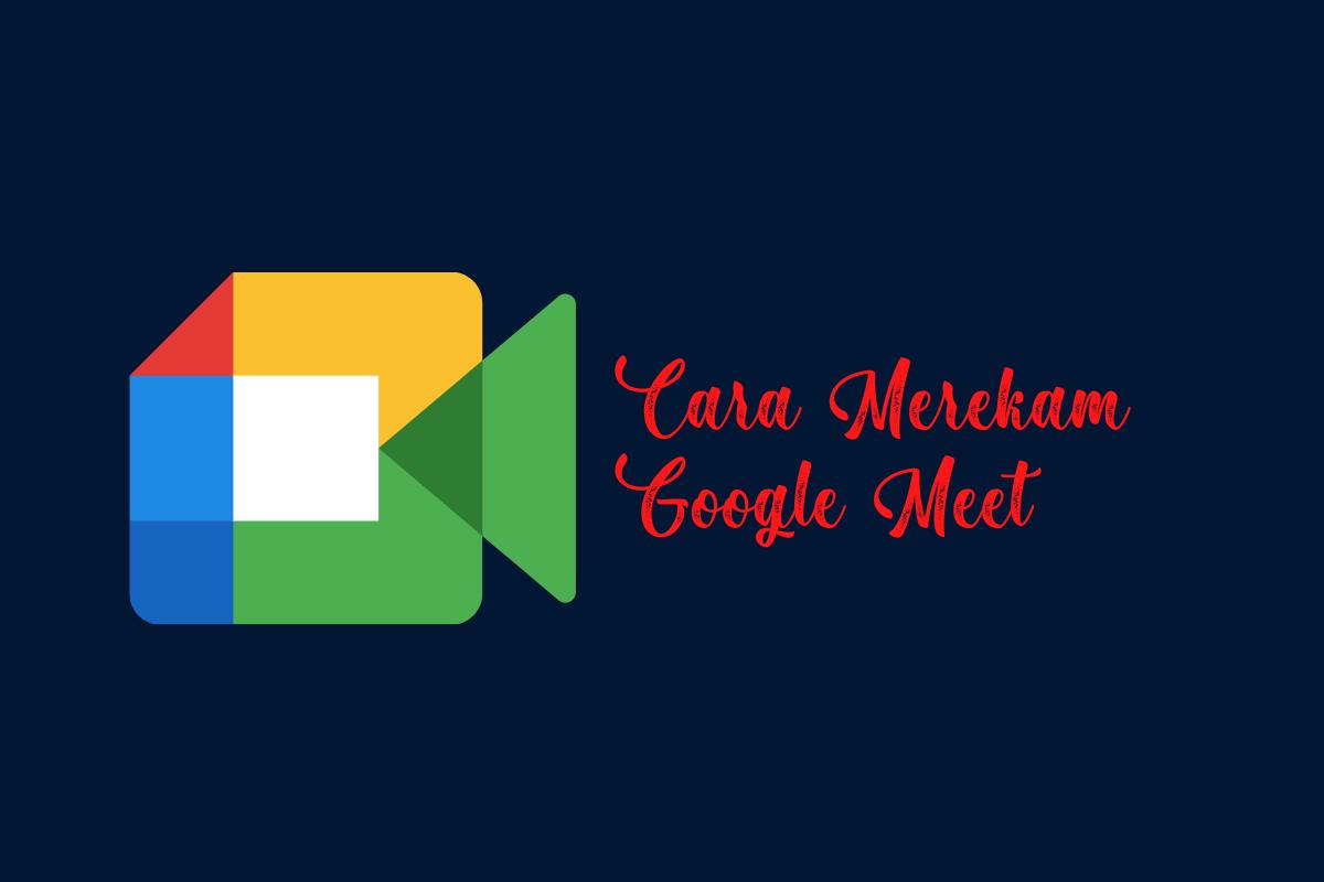 Cara Merekam Google Meet Di Laptop Saat Rapat Online