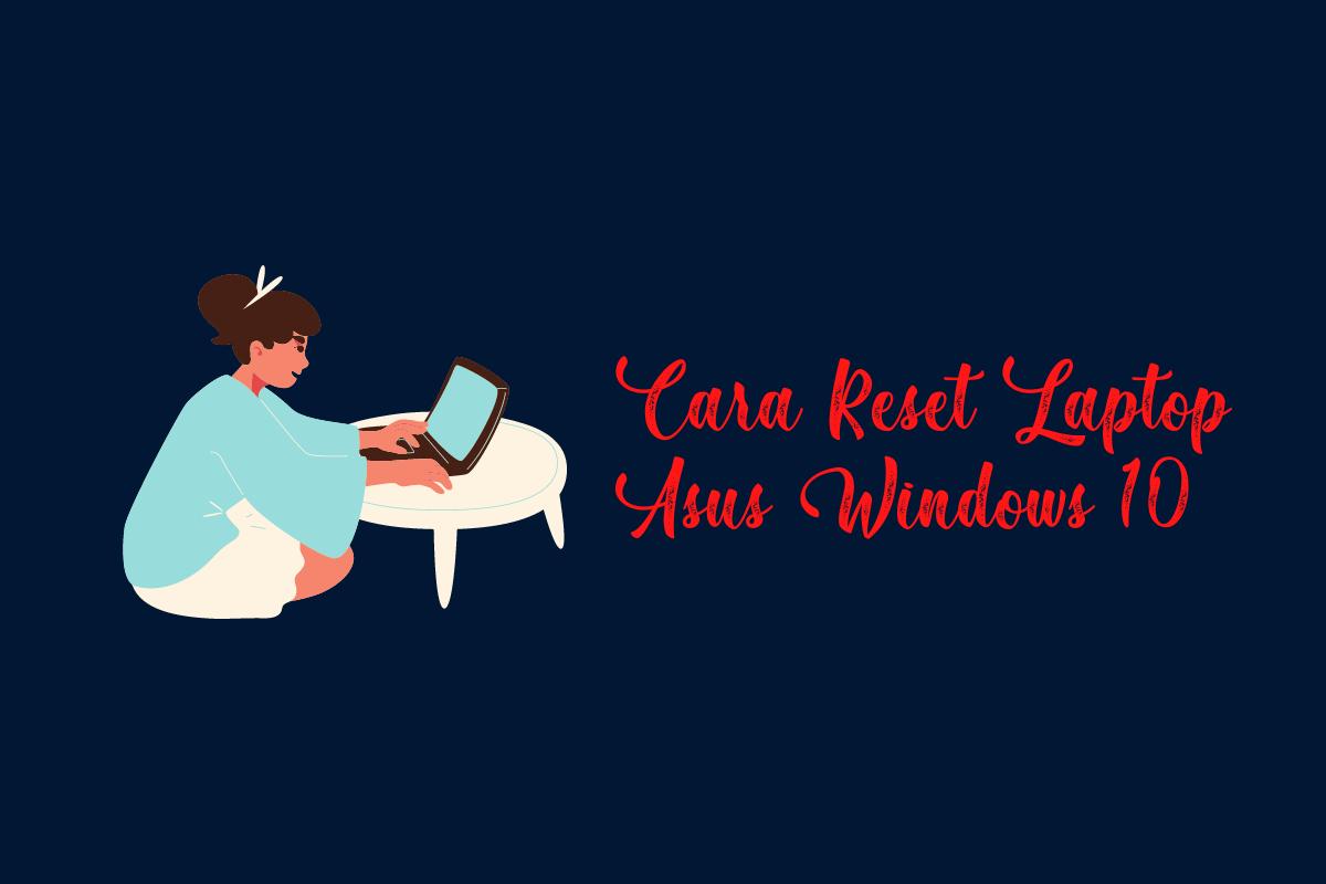 Cara Reset Laptop Asus Windows 10