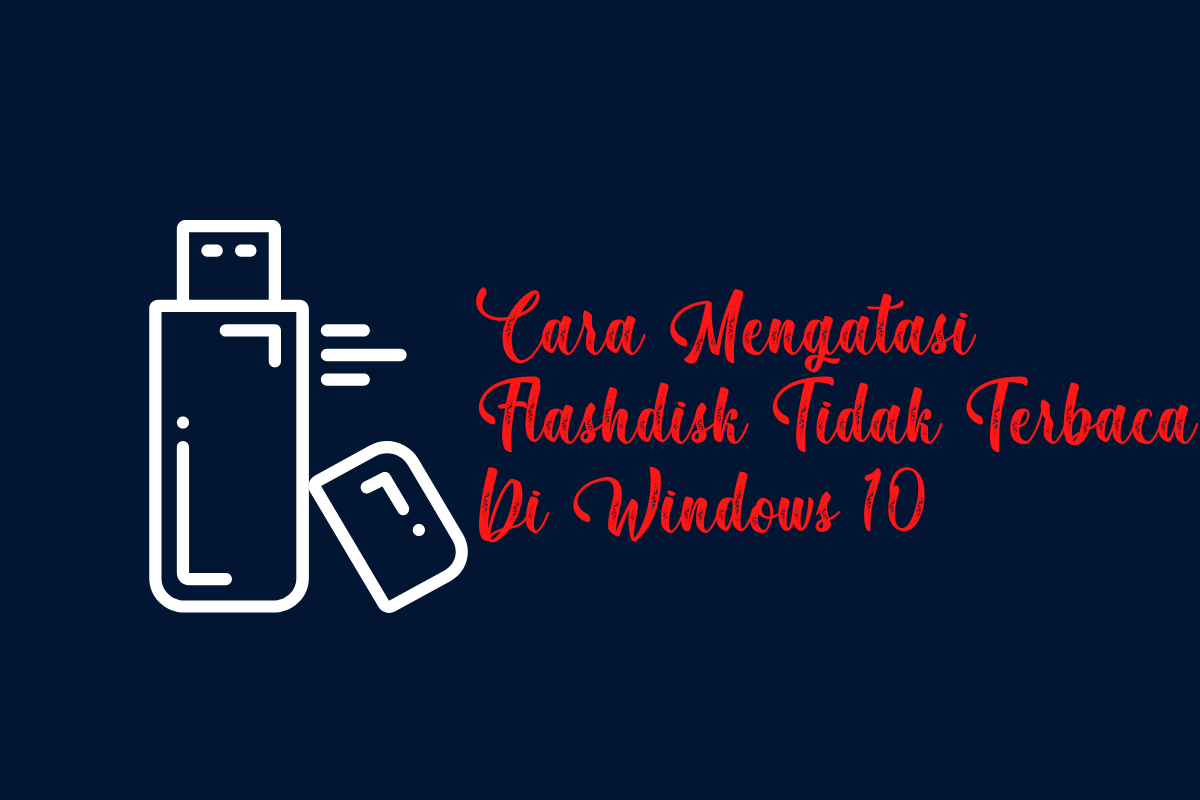 Cara Mengatasi Flashdisk Tidak Terbaca Di Windows 10