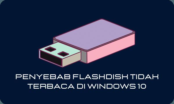 Penyebab Flashdisk Tidak Terbaca Di Windows 10