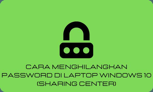Cara Menghilangkan Password Di Laptop Windows 10 (Sharing Center)