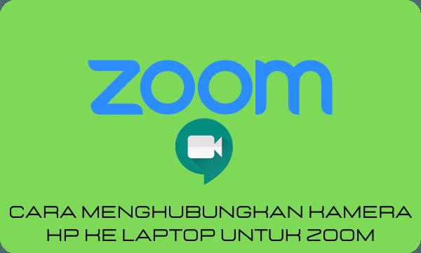 Cara Menghubungkan Kamera HP Ke Laptop Untuk Zoom