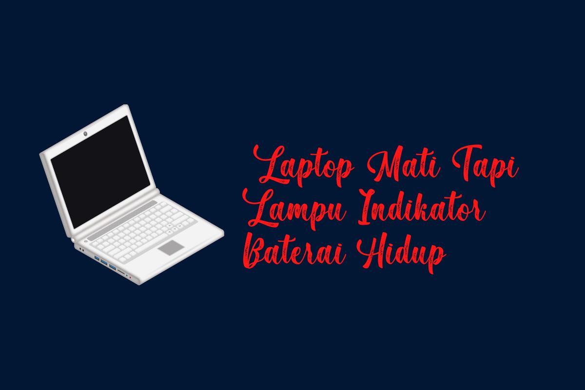 Laptop Mati Tapi Lampu Indikator Baterai Hidup