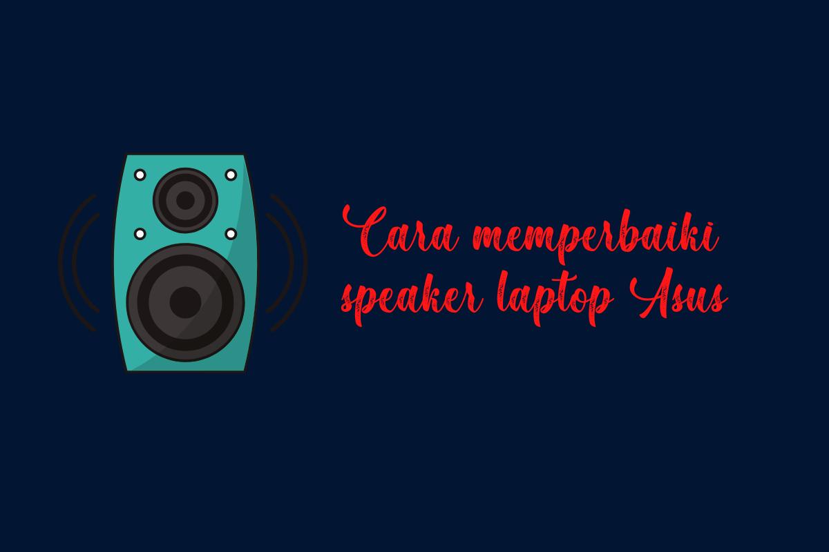 cara memperbaiki speaker laptop Asus yang suaranya pecah