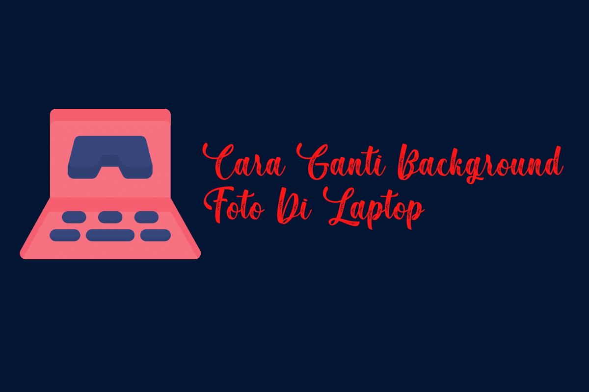 Cara Mengganti Background Foto Di Laptop