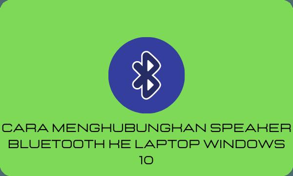 Cara Menghubungkan Speaker Bluetooth Ke Laptop Windows 10