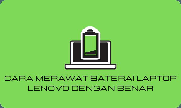 Cara Merawat Baterai Laptop Lenovo Dengan Benar