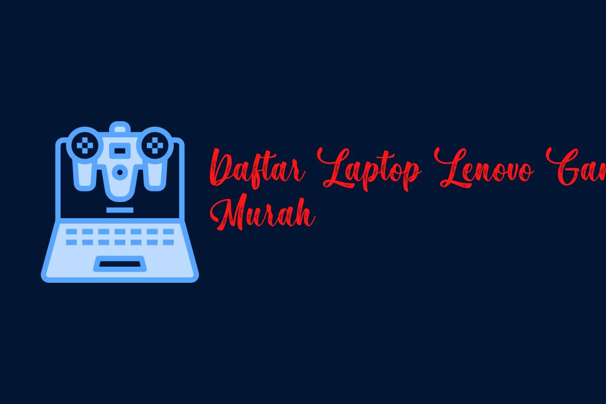 Daftar Laptop Lenovo Gaming Murah